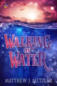 Walking On Water by Matthew J. Metzger