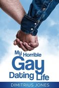 Review: My Horrible Gay Dating Life by Dimitrius Jones