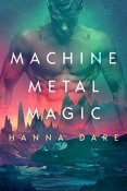 Review: Machine Metal Magic by Hanna Dare