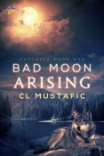 Excerpt and Giveaway: Bad Moon Arising by CL Mustafic