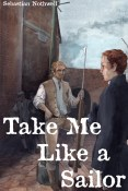 Excerpt and Giveaway: Take Me Like a Sailor by Sebastian Nothwell