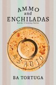 Guest Post: Ammo and Enchiladas by BA Tortuga