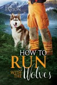 Review: How to Run with the Wolves by Eli Easton