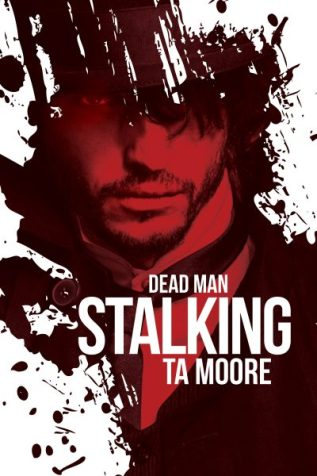 Excerpt and Giveaway: Dead Man Stalking by TA Moore