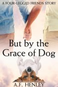 Guest Post and Giveaway: But by the Grace of Dog by A.F. Henley