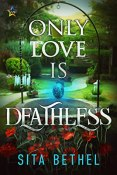 Review: Only Love is Deathless by Sita Bethel