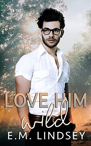 Review: Love Him Wild by E.M. Lindsey