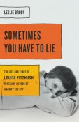 Review: Sometimes You Have To Lie: The Life and Times of Louise Fitzhugh, Renegade Author of Harriet the Spy by Leslie Brody