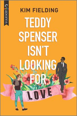 Excerpt and Giveaway: Teddy Spenser Isn't Looking for Love by Kim Fielding