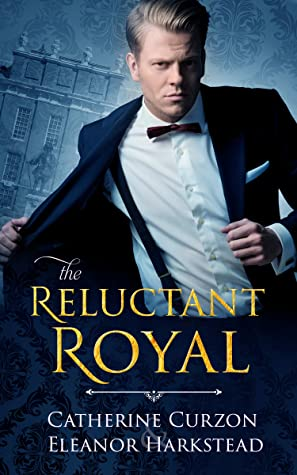 Review: The Reluctant Royal by Catherine Curzon and Eleanor Harkstead