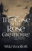 Guest Post: The Case of the Rose Grimoire by Nikki Woolfolk