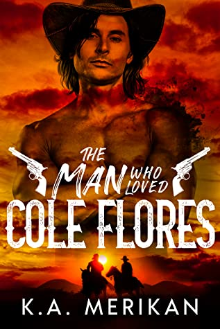 Review: The Man Who Loved Cole Flores by K.A. Merikan