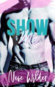 Excerpt and Giveaway: Show Me by Neve Wilder