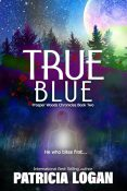 Excerpt and Giveaway: True Blue by Patricia Logan