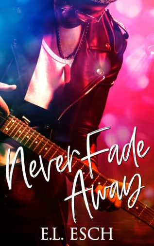 Excerpt and Giveaway: Never Fade Away by E.L. Esch