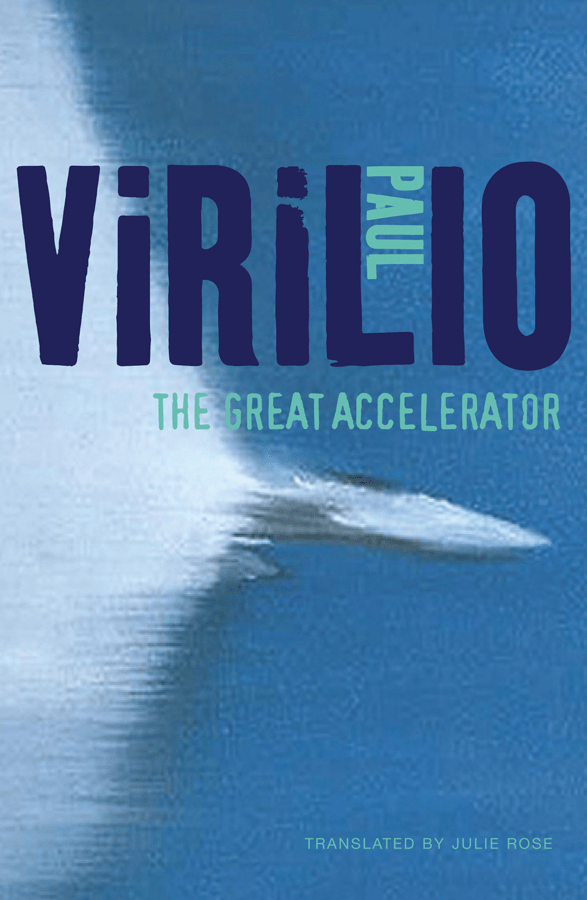 The Great Accelerator. By: Paul Virilio. Polity, Cambridge, 2012