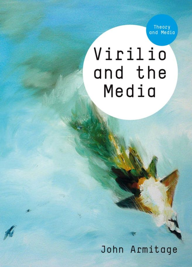 Virilio and the Media. By: John Armitage. Polity, Cambridge, 2012