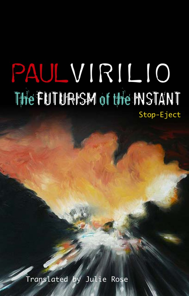 The Futurism of the Instant: Stop-Eject. By: Paul Virilio. Polity, Cambridge, 2010