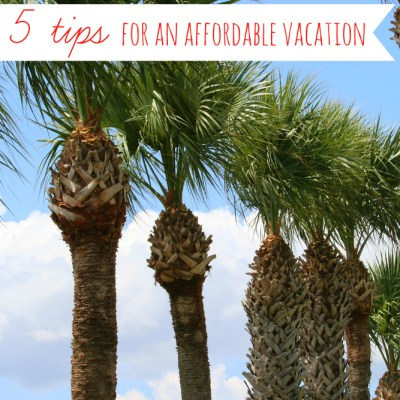 5 Tips for an Affordable Vacation