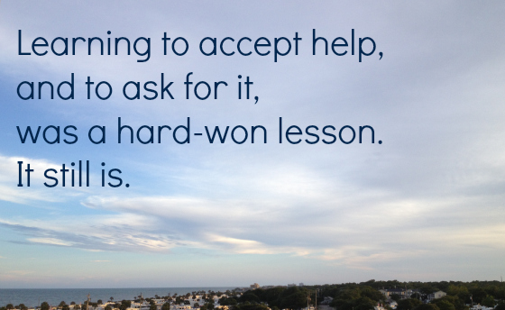 accepting help is a hard won lesson
