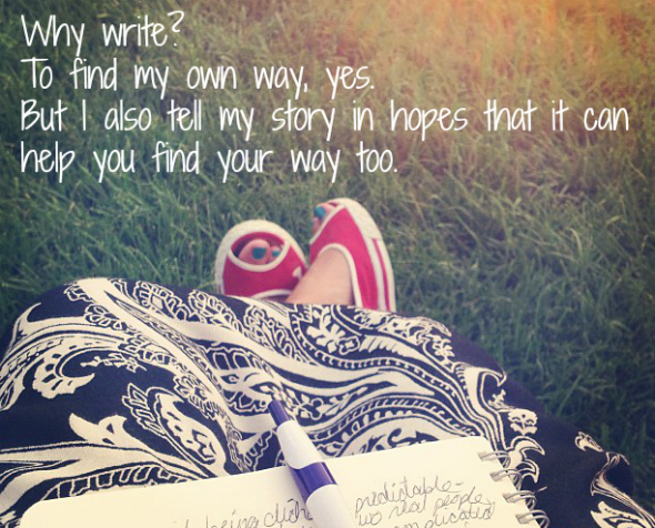 I write to find my way, yes. and to help you find yours.