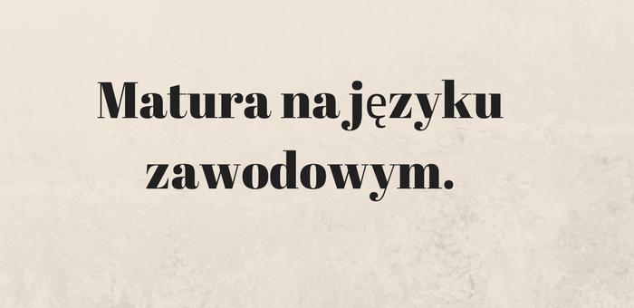 Matura na języku zawodowym.
