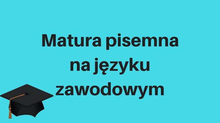 Matura pisemna na języku zawodowym.