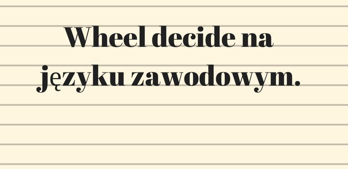 Wheel decide na języku angielskim zawodowym.