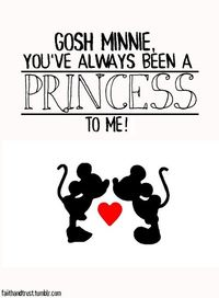 Gosh Minnie, you've always been a princess to me
