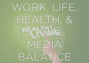 Work, Life Social Media Balance