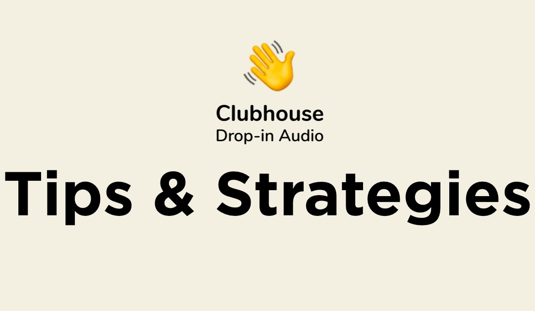 Business Tips & Strategies For Using Clubhouse