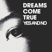 DREAMS COME TRUE - YES AND NO / G [FLAC 24bit + MP3 320 / WEB]