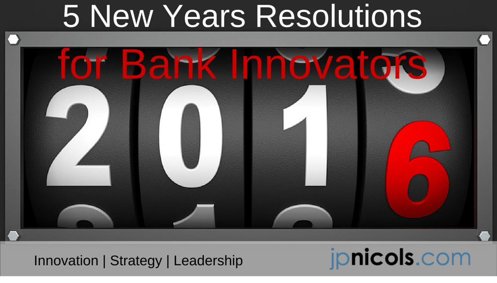 5 New Years Resolutions for Bank Innovators