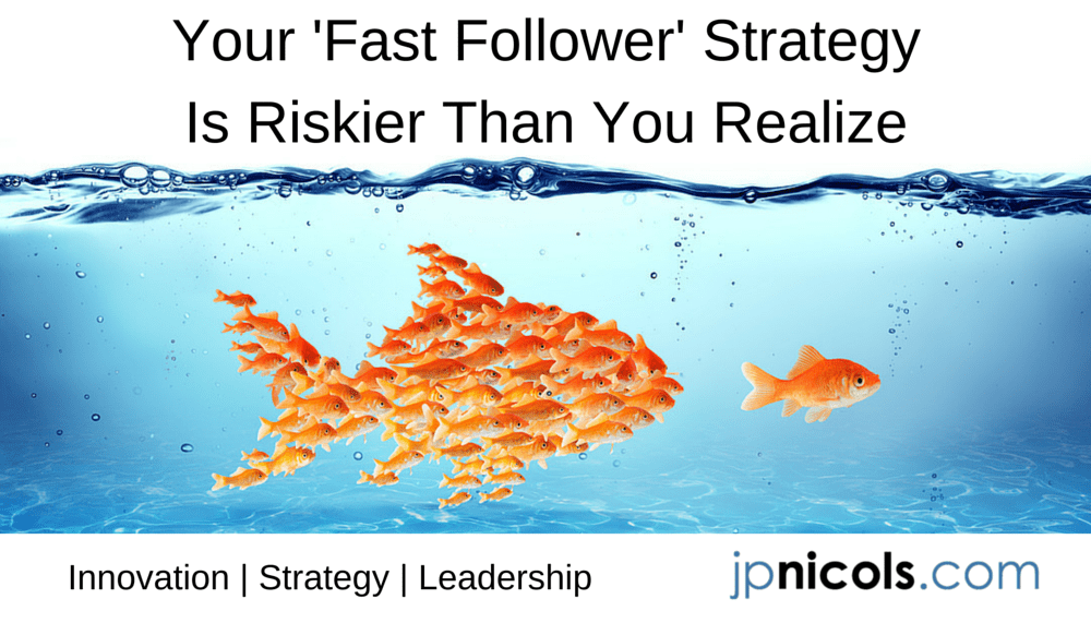 Your Fast Follower Strategy is Riskier Than You Realize