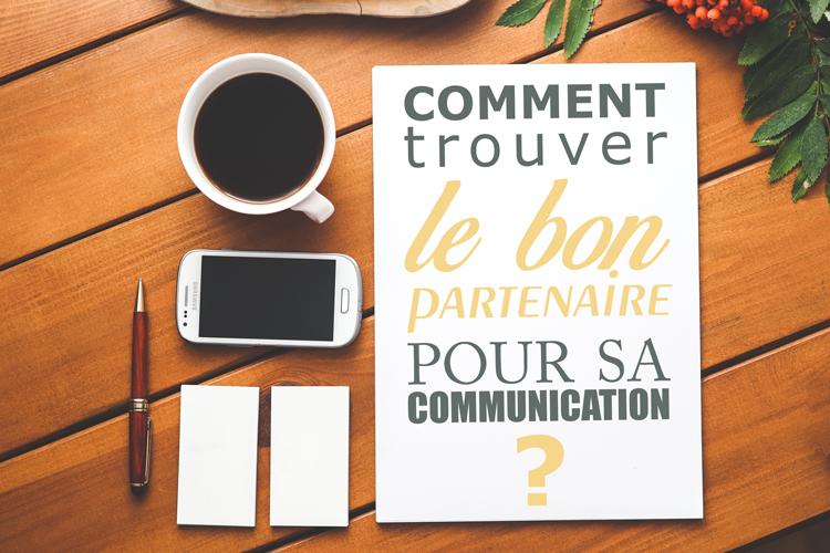 Comment trouver le bon partenaire pour sa communication ?
