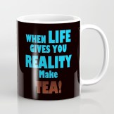 when-life-gives-you-reality-make-tea-mugs