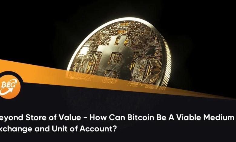 मूल्य के भंडार से परे – बिटकॉइन एक्सचेंज का एक व्यवहार्य माध्यम और खाते की इकाई कैसे हो सकता है?