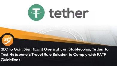 SEC, FATF दिशानिर्देशों का पालन करने के लिए Notabene के यात्रा नियम समाधान का परीक्षण करने के लिए Stablecoins, Tether पर महत्वपूर्ण निगरानी प्राप्त करेगा