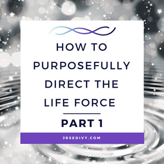 How to Purposefully Direct the Life Force Part 1