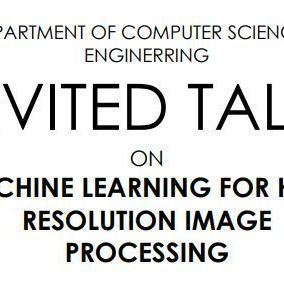 INVITED TALK  ON  MACHINE LEARNING FOR HIGH  RESOLUTION IMAGE PROCESSING