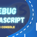 Debug JavaScript With Console Like Pro - JS STARTUP