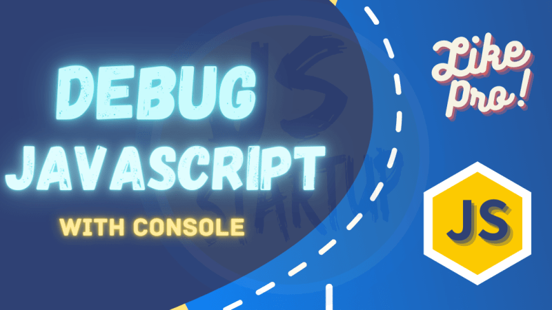Debug JavaScript With Console Like Pro
