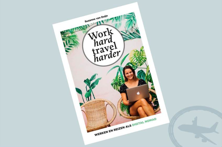 Work hard travel harder - Suzanne van Duijn