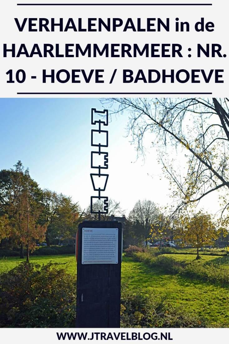 Deze keer laat ik je kennismaken met de tiende verhalenpaal: nr. 10 - HOEVE / Badhoeve in Badhoevedorp. In deze en 14 andere blogs neem ik je mee langs de 15 verhalenpalen in de gemeente Haarlemmermeer. Fiets je mee? #verhalenpalen #haarlemmermeer #fietsen #jtravel #jtravelblog