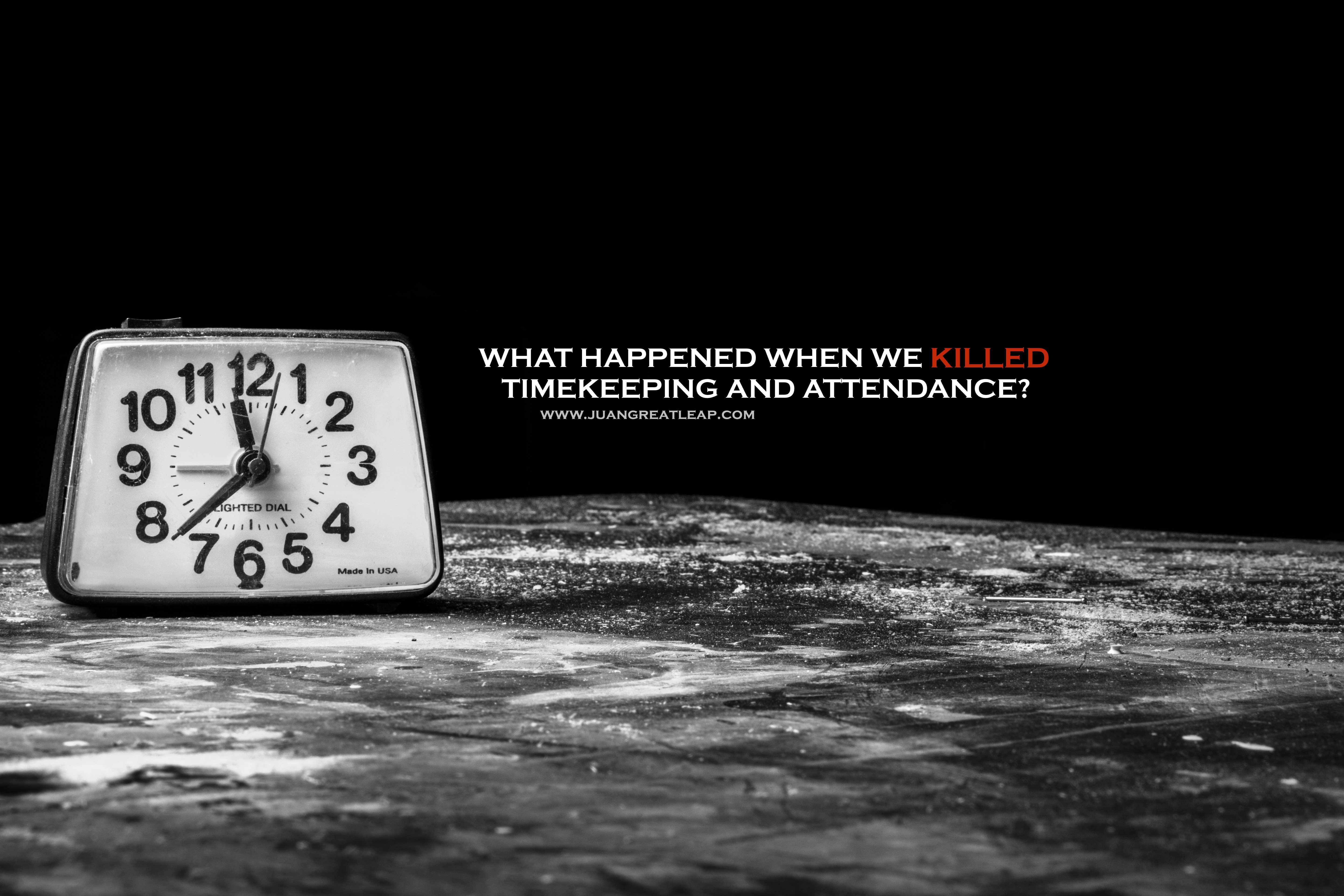 What Happened When We Killed Timekeeping and Attendance