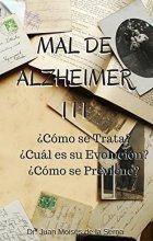 Mal de Alzheimer III, ¿Cómo se Trata? ¿Cuál es su Evolución? ¿Cómo se Previene?: Aprende sobre los últimos avances en prevención y tratamiento de la enfermedad ... de Alzheimer y Otras Demencias nº 3)