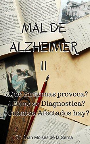 Mal de Alzheimer II, ¿Qué Síntomas provoca? ¿Cómo se Diagnostica? ¿Cuántos Afectados hay?: Conoce las últimas investigaciones sobre la enfermedad de Alzheimer ... de Alzheimer y Otras Demencias nº 2)