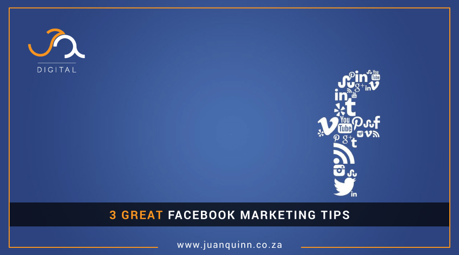 3 GREAT FACEBOOK MARKETING TIPS