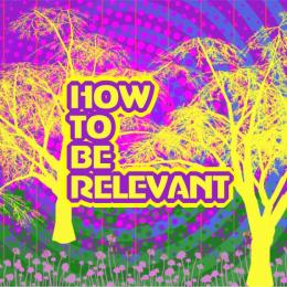 How to be Relevant