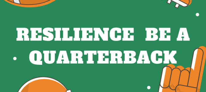 Resilience – Are You Ready To Be a Quarterback?
